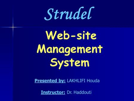 Web-site Management System Strudel Presented by: LAKHLIFI Houda Instructor: Dr. Haddouti.