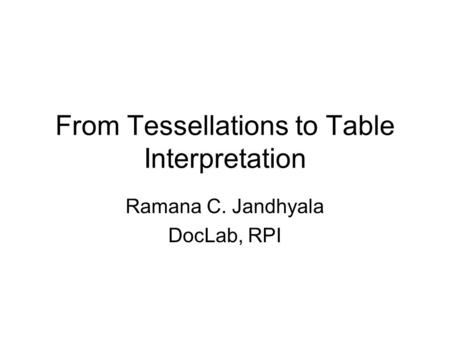 From Tessellations to Table Interpretation Ramana C. Jandhyala DocLab, RPI.