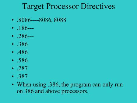 Target Processor Directives.8086----8086, 8088.186---.286---.386.486.586.287.387 When using.386, the program can only run on 386 and above processors.