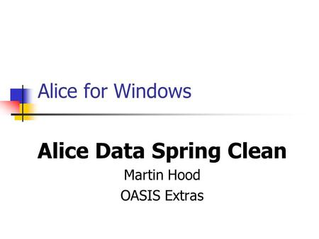 Alice for Windows Alice Data Spring Clean Martin Hood OASIS Extras.