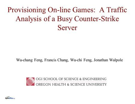 Provisioning On-line Games: A Traffic Analysis of a Busy Counter-Strike Server Wu-chang Feng, Francis Chang, Wu-chi Feng, Jonathan Walpole.