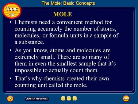 Chemists need a convenient method for counting accurately the number of atoms, molecules, or formula units in a sample of a substance. MOLE The Mole: