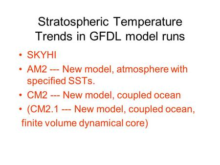 Stratospheric Temperature Trends in GFDL model runs SKYHI AM2 --- New model, atmosphere with specified SSTs. CM2 --- New model, coupled ocean (CM2.1 ---
