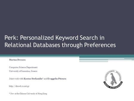 Perk: Personalized Keyword Search in Relational Databases through Preferences Marina Drosou Computer Science Department University of Ioannina, Greece.