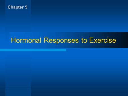 Hormonal Responses to Exercise Chapter 5. Neuroendocrinology Endocrine Glands –Release messengers: hormones Hormones –Circulate in blood –Affect tissue.
