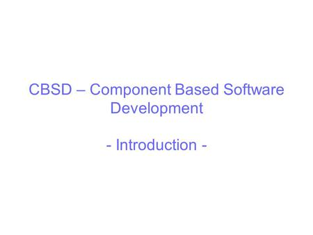 CBSD – Component Based Software Development - Introduction -