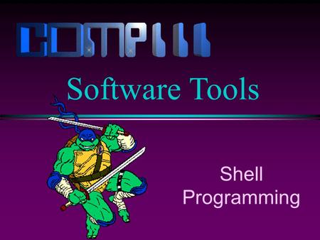 Shell Programming Software Tools. Slide 2 Shells l A shell can be used in one of two ways: n A command interpreter, used interactively n A programming.