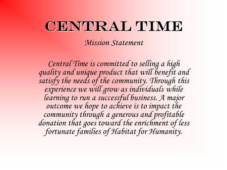 Central Time Mission Statement Central Time is committed to selling a high quality and unique product that will benefit and satisfy the needs of the community.