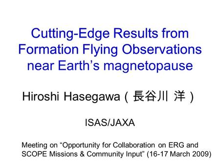 Cutting-Edge Results from Formation Flying Observations Cutting-Edge Results from Formation Flying Observations near Earth's magnetopause Hiroshi Hasegawa.
