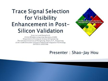 Presenter : Shao-Jay Hou. Today's complex integrated circuit designs increasingly rely on post-silicon validation to eliminate bugs that escape from pre-silicon.