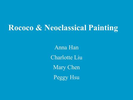 Rococo & Neoclassical Painting Anna Han Charlotte Liu Mary Chen Peggy Hsu.