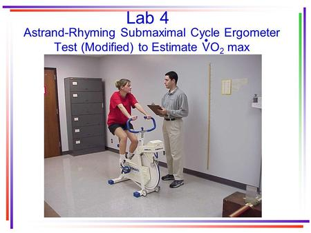 Lab 4 Astrand-Rhyming Submaximal Cycle Ergometer Test (Modified) to Estimate VO 2 max.