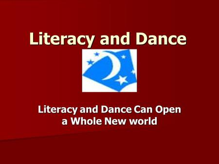Literacy and Dance Literacy and Dance Can Open a Whole New world.