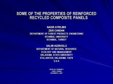 SOME OF THE PROPERTIES OF REINFORCED RECYCLED COMPOSITE PANELS NADIR AYRILMIS ZEKI CANDAN DEPARTMENT OF FOREST PRODUCTS ENGINEERING ISTANBUL UNIVERSITY.