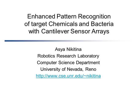 Enhanced Pattern Recognition of target Chemicals and Bacteria with Cantilever Sensor Arrays Asya Nikitina Robotics Research Laboratory Computer Science.