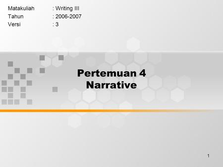 1 Pertemuan 4 Narrative Matakuliah: Writing III Tahun: 2006-2007 Versi: 3.