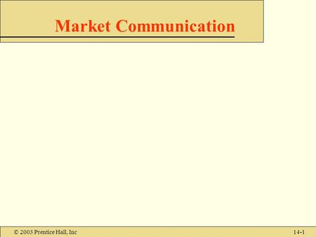 © 2003 Prentice Hall, Inc14-1 Market Communication.