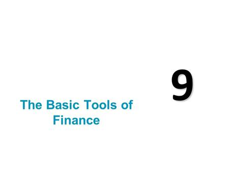 9 The Basic Tools of Finance. Finance Finance is the field that studies how people make decisions regarding the allocation of resources over time, and.