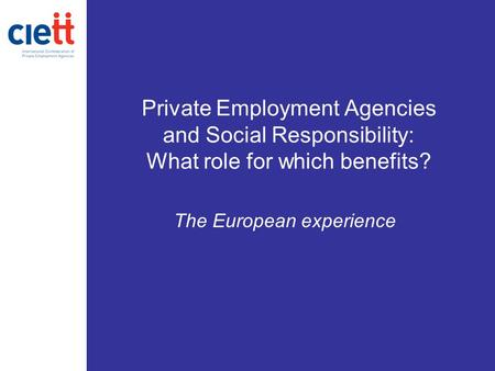 Private Employment Agencies and Social Responsibility: What role for which benefits? The European experience.