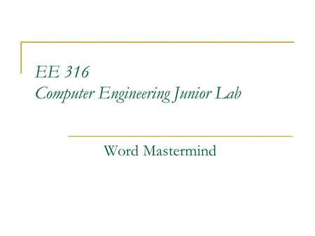EE 316 Computer Engineering Junior Lab Word Mastermind.