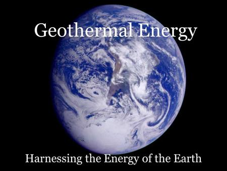 Geothermal Energy Harnessing the Energy of the Earth.