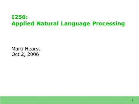 1 I256: Applied Natural Language Processing Marti Hearst Oct 2, 2006.