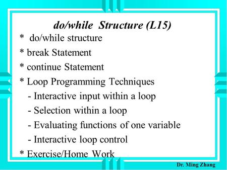 Do/while Structure (L15) * do/while structure * break Statement * continue Statement * Loop Programming Techniques - Interactive input within a loop -