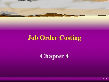4 - 1 Job Order Costing Chapter 4 4 - 2 Learning Objective 1 Describe the building-block concepts of costing systems.