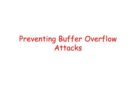Preventing Buffer Overflow Attacks. Some unsafe C lib functions strcpy (char *dest, const char *src) strcat (char *dest, const char *src) gets (char *s)