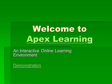 Welcome to Apex Learning Apex Learning Apex Learning An Interactive Online Learning Environment Demonstration.