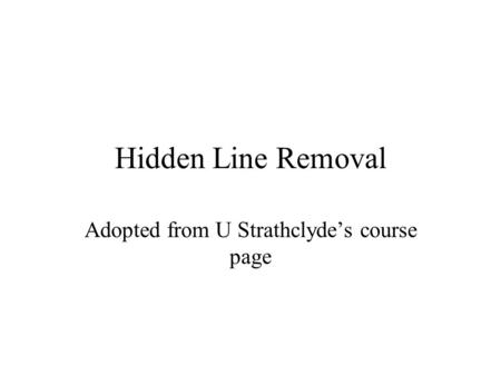 Hidden Line Removal Adopted from U Strathclyde's course page.