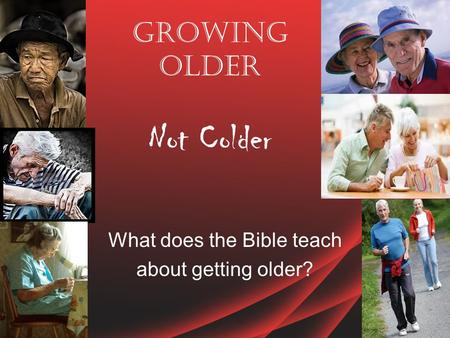 Growing Older Not Colder What does the Bible teach about getting older?