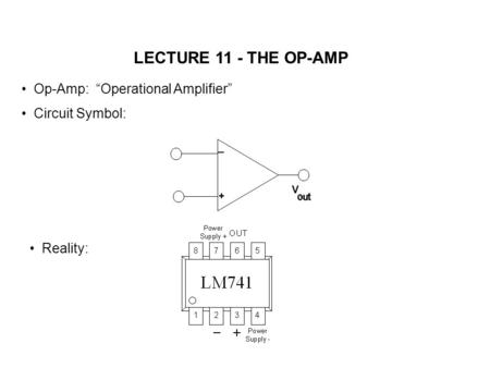"LECTURE 11 - THE OP-AMP Op-Amp: ""Operational Amplifier"" Circuit Symbol: Reality:"