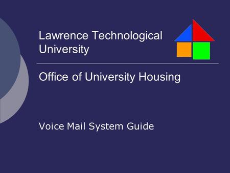 Lawrence Technological University Office of University Housing Voice Mail System Guide.
