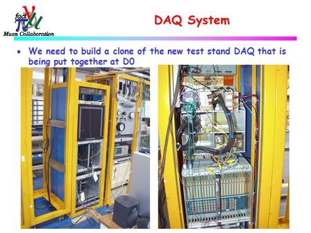 DAQ System  We need to build a clone of the new test stand DAQ that is being put together at D0.