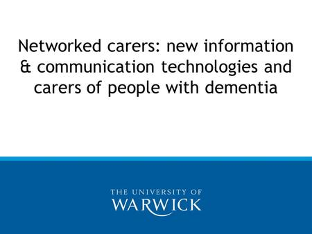 Networked carers: new information & communication technologies and carers of people with dementia.