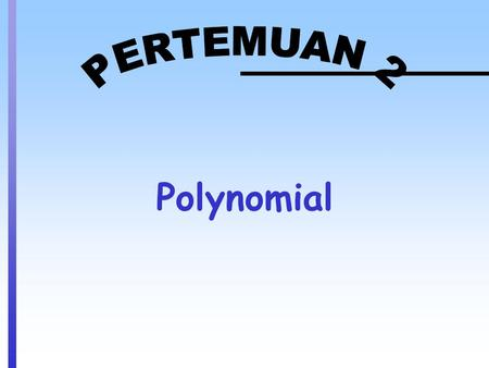 Polynomial. P(x) = a n x n + a n–1 x n–1 +... + a 1 x + a 0, a n  0 1. a n > 0 and n even Graph of P(x) increases without bound as x decreases to the.