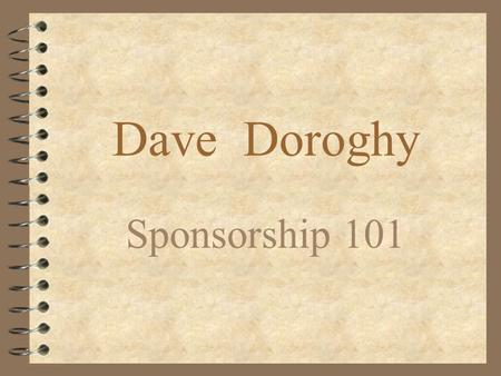 Dave Doroghy Sponsorship 101. Just What is a Sponsorship Anyway ? 4 We bought a block of tickets to the event - are we a sponsor ? 4 We advertise in the.