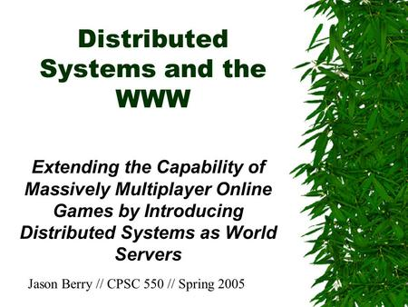 Distributed Systems and the WWW Extending the Capability of Massively Multiplayer Online Games by Introducing Distributed Systems as World Servers Jason.