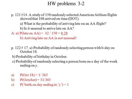 HW problems 3-2 p. 121 #14. A study of 150 randomly selected American Airlines flights showed that 108 arrived on time (DOT). a) What is the probability.