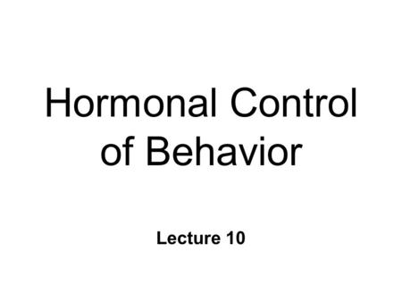 Hormonal Control of Behavior Lecture 10. Chemical Control of Brain n Point-to-point control l closed-circuit l synapse l fast, short-lived, local ~
