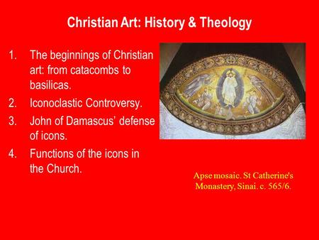 Christian Art: History & Theology 1.The beginnings of Christian art: from catacombs to basilicas. 2.Iconoclastic Controversy. 3.John of Damascus' defense.
