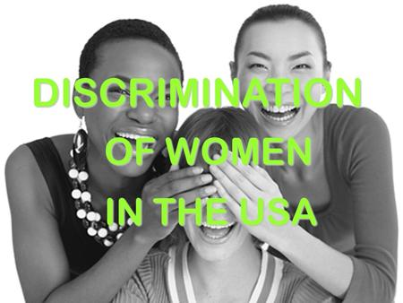 DISCRIMINATION OF WOMEN IN THE USA. THE DEFINITION Gender discrimination is discrimination against a person or group on the grounds of sex or gender identity.