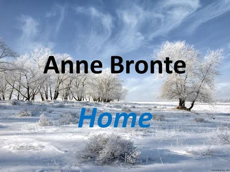"Anne Bronte Home. ""My soul is awakened, my spirit is soaring"""