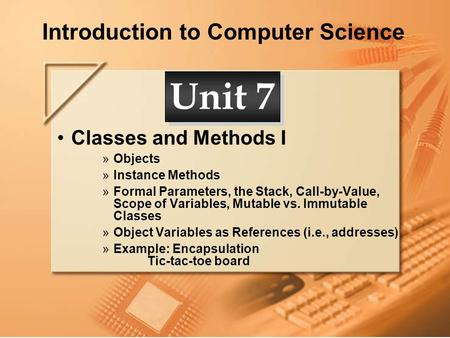 Introduction to Computer Science <strong>Classes</strong> and Methods I »Objects »Instance Methods »Formal Parameters, the Stack, Call-by-Value, Scope of Variables, Mutable.