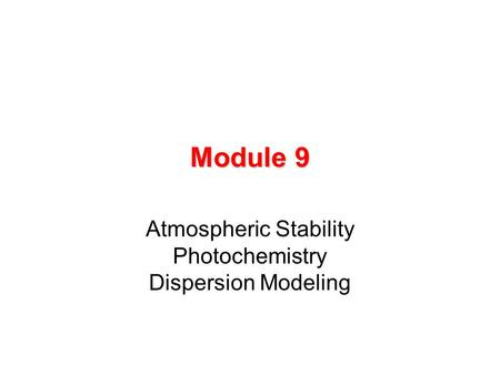 Module 9 Atmospheric Stability Photochemistry Dispersion Modeling.