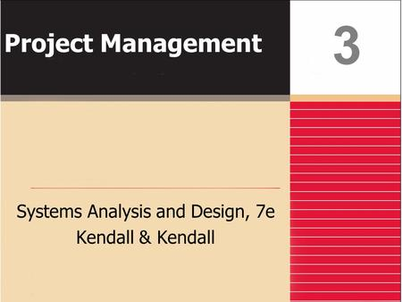 Project Management Systems Analysis and Design, 7e Kendall & Kendall 3.