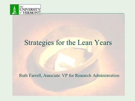 Strategies for the Lean Years Ruth Farrell, Associate VP for Research Administration.