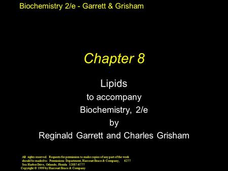 Biochemistry 2/e - Garrett & Grisham Copyright © 1999 by Harcourt Brace & Company Chapter 8 Lipids to accompany Biochemistry, 2/e by Reginald Garrett and.