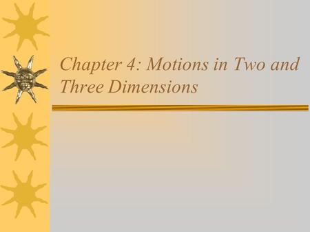 Chapter 4: Motions in Two and Three Dimensions
